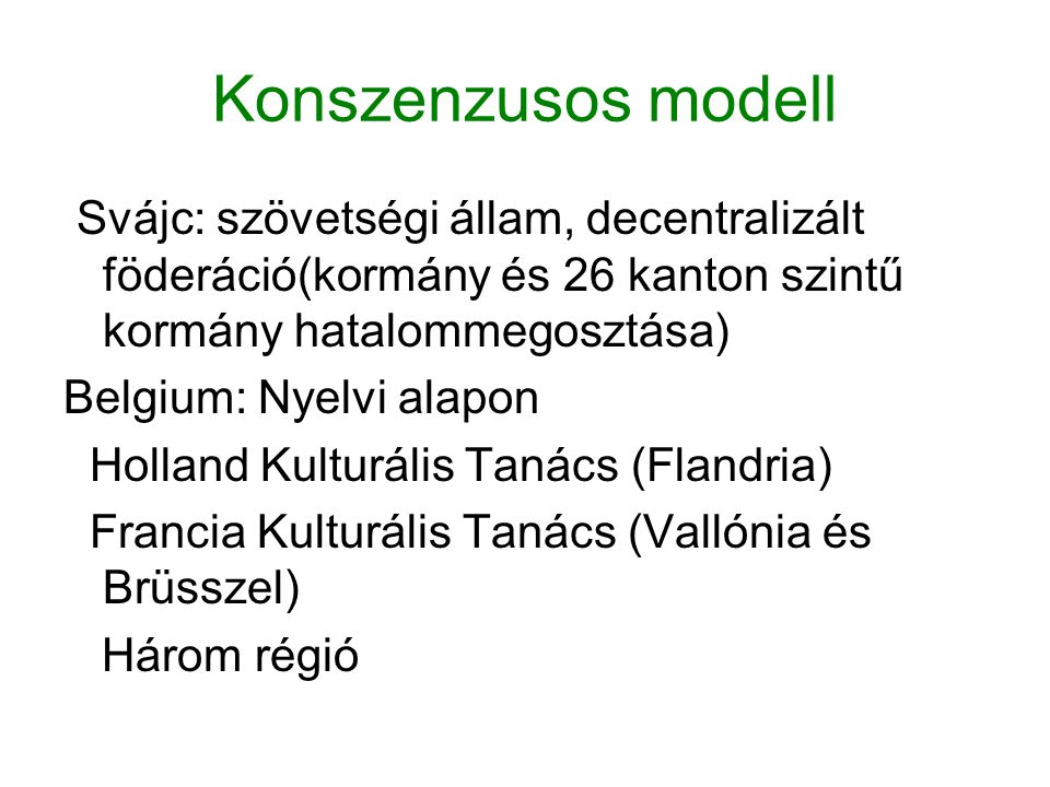 Konszenzusos modell Svájc: szövetségi állam, decentralizált föderáció(kormány és 26 kanton szintű kormány hatalommegosztása)