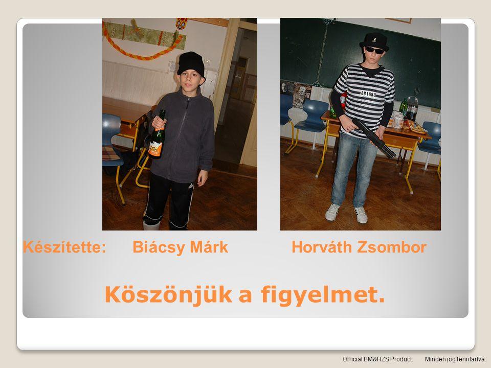 Köszönjük a figyelmet. Készítette: Biácsy Márk Horváth Zsombor