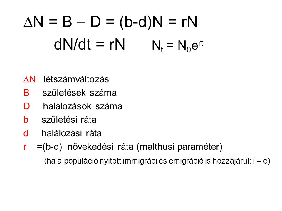 DN = B – D = (b-d)N = rN dN/dt = rN Nt = N0ert DN létszámváltozás