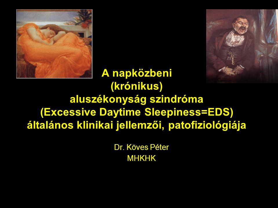 A napközbeni (krónikus) aluszékonyság szindróma (Excessive Daytime Sleepiness=EDS) általános klinikai jellemzői, patofiziológiája