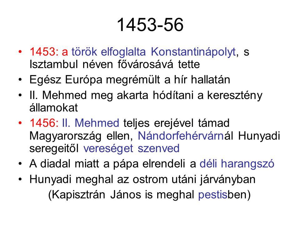 1453-56 1453: a török elfoglalta Konstantinápolyt, s Isztambul néven fővárosává tette. Egész Európa megrémült a hír hallatán.