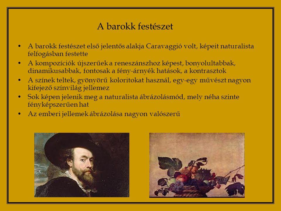 A barokk festészet A barokk festészet első jelentős alakja Caravaggió volt, képeit naturalista felfogásban festette.