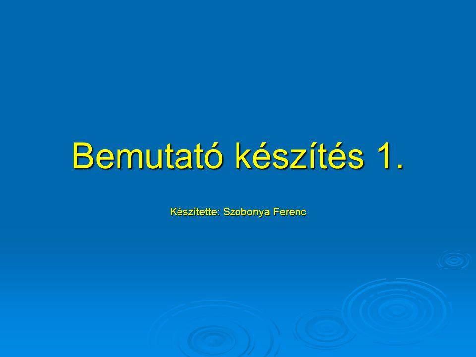 Készítette: Szobonya Ferenc