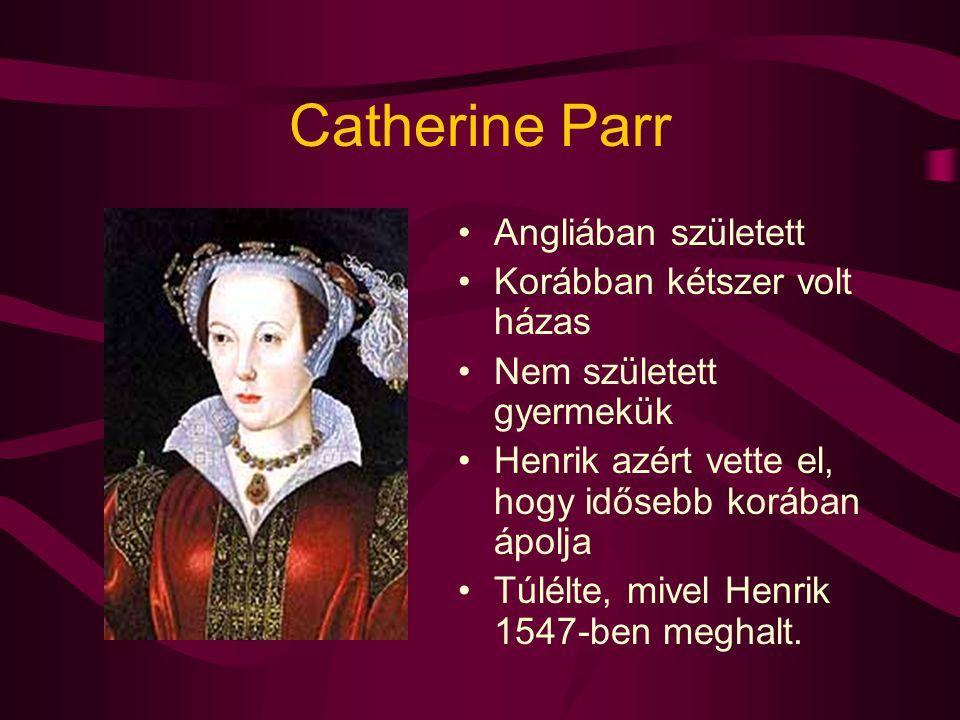 Catherine Parr Angliában született Korábban kétszer volt házas