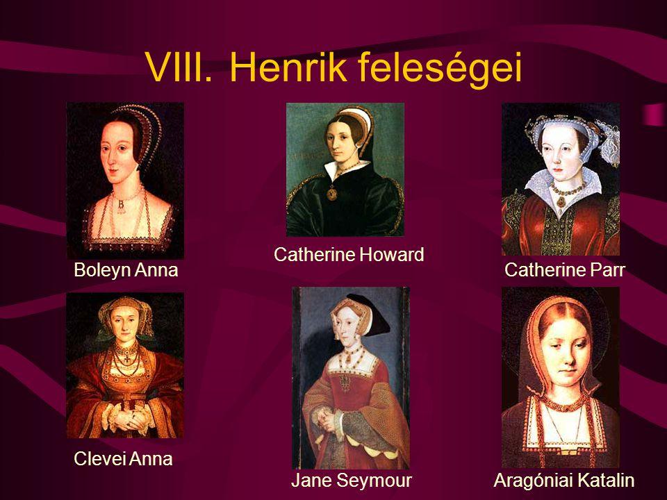 VIII. Henrik feleségei Catherine Howard Boleyn Anna Catherine Parr