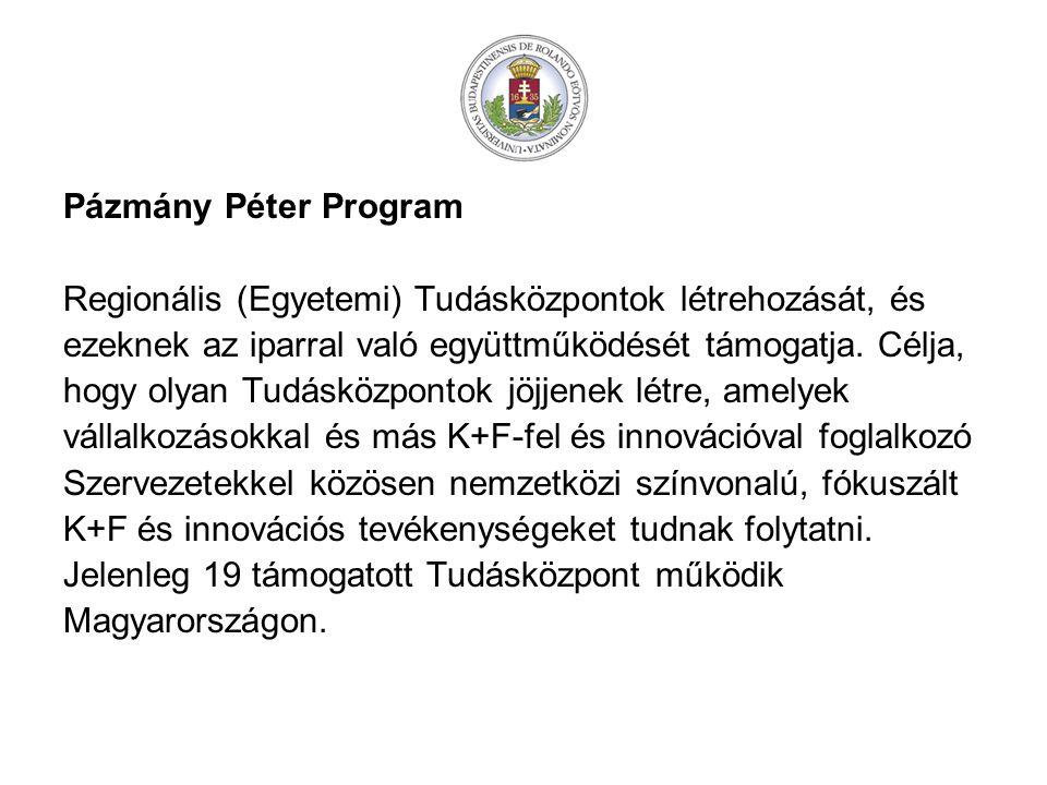 Pázmány Péter Program Regionális (Egyetemi) Tudásközpontok létrehozását, és. ezeknek az iparral való együttműködését támogatja. Célja,