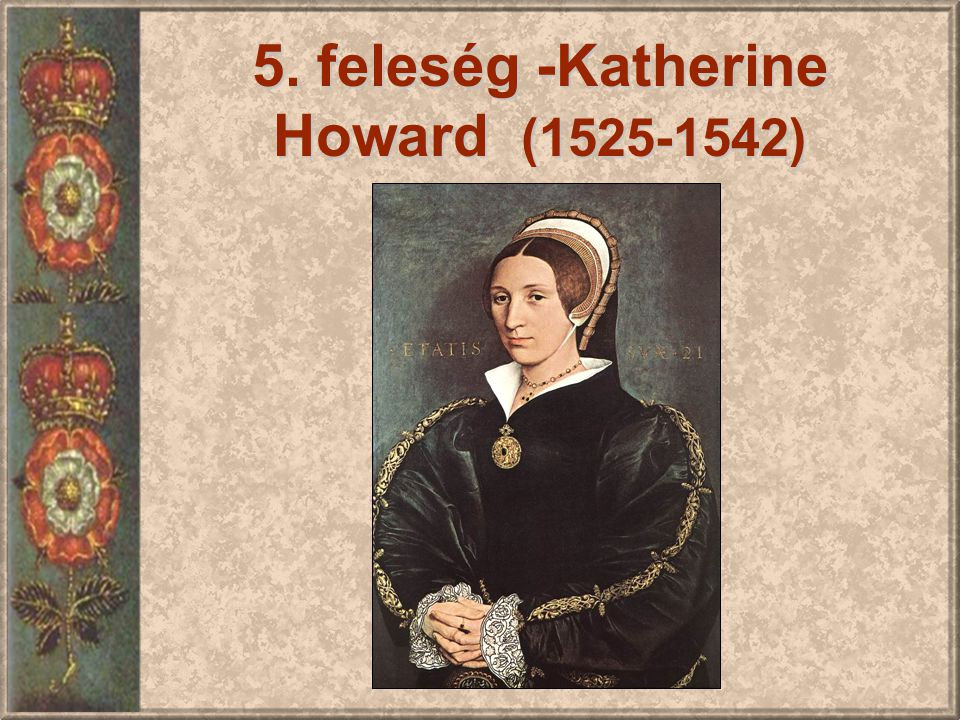 5. feleség -Katherine Howard (1525-1542)