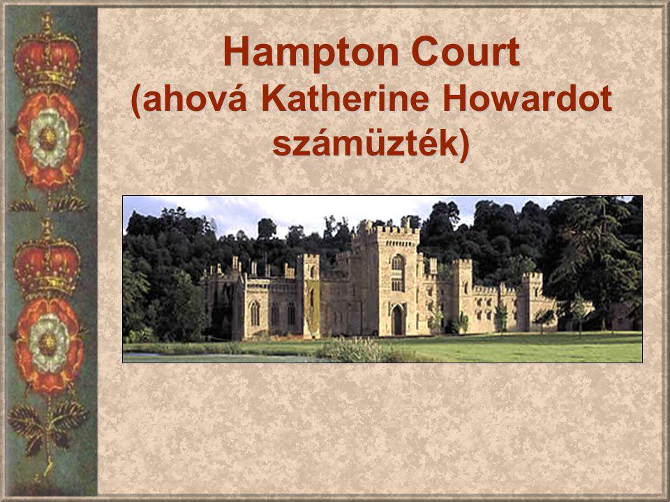 Hampton Court (ahová Katherine Howardot számüzték)