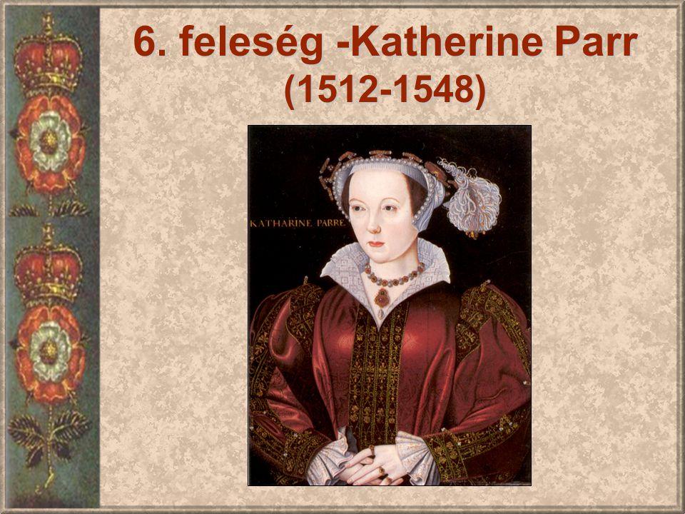 6. feleség -Katherine Parr (1512-1548)