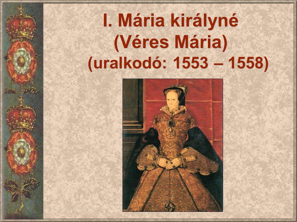 (Véres Mária) (uralkodó: 1553 – 1558)