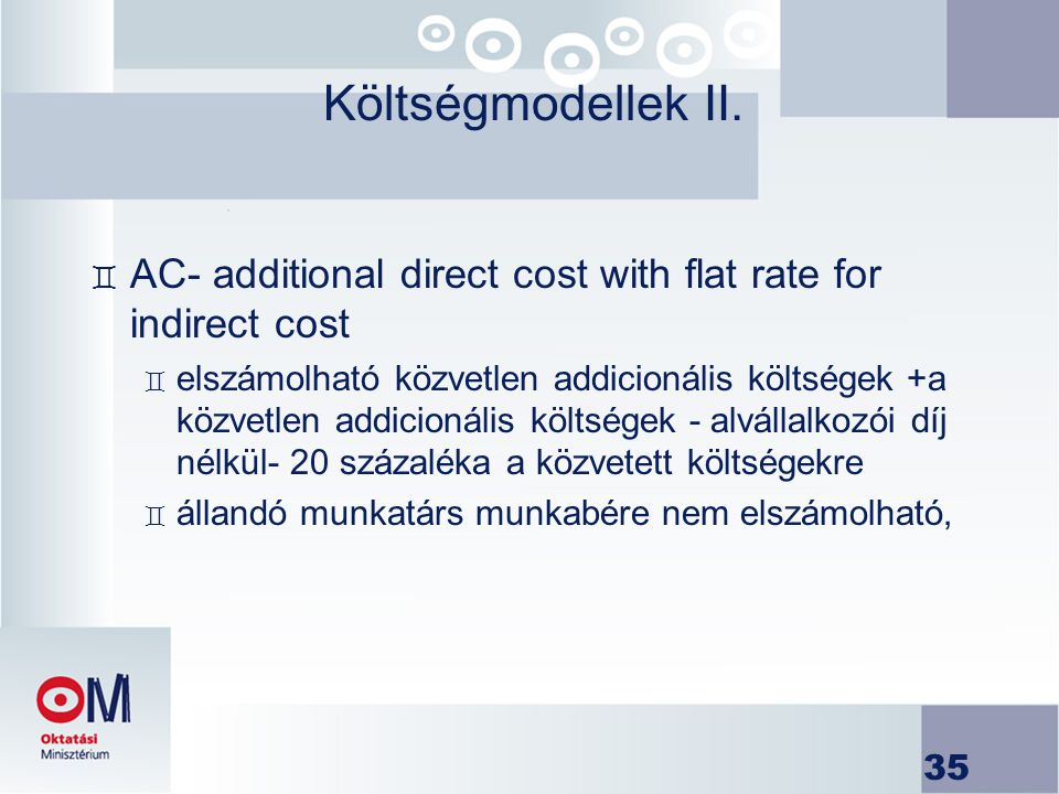 Költségmodellek II. AC- additional direct cost with flat rate for indirect cost.