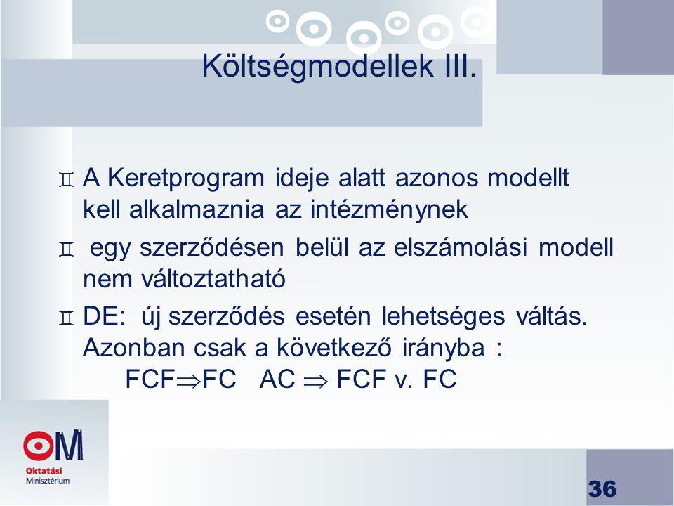 Költségmodellek III. A Keretprogram ideje alatt azonos modellt kell alkalmaznia az intézménynek.