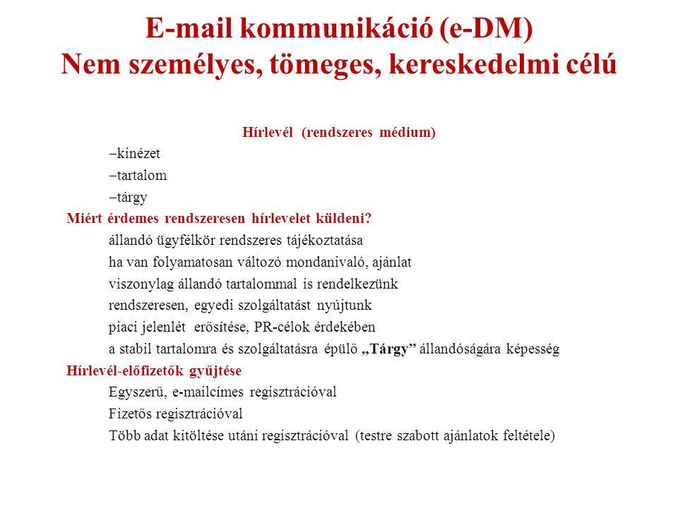 E-mail kommunikáció (e-DM) Nem személyes, tömeges, kereskedelmi célú