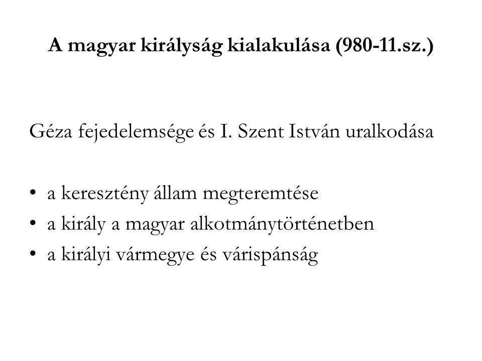 A magyar királyság kialakulása (980-11.sz.)