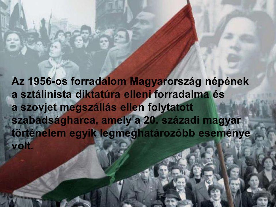 Az 1956-os forradalom Magyarország népének a sztálinista diktatúra elleni forradalma és a szovjet megszállás ellen folytatott szabadságharca, amely a 20.