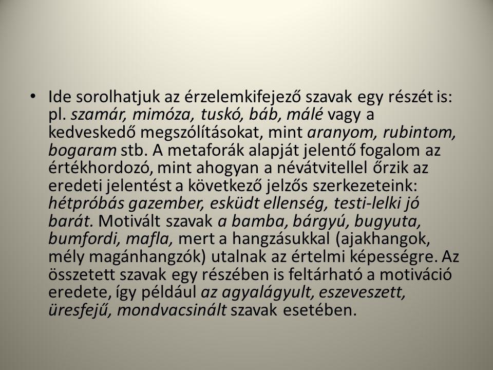 Ide sorolhatjuk az érzelemkifejező szavak egy részét is: pl