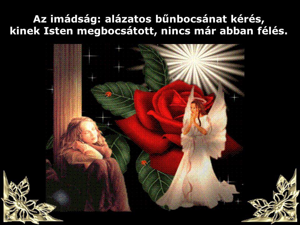 Az imádság: alázatos bűnbocsánat kérés, kinek Isten megbocsátott, nincs már abban félés.