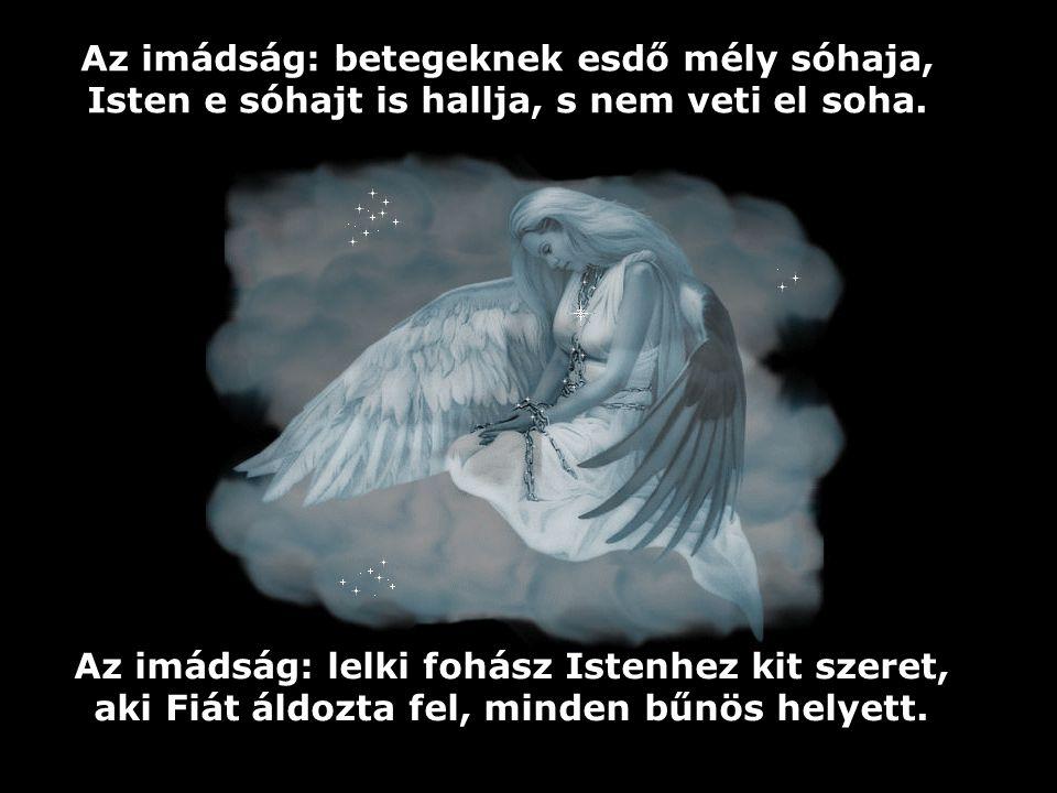 Az imádság: betegeknek esdő mély sóhaja, Isten e sóhajt is hallja, s nem veti el soha.