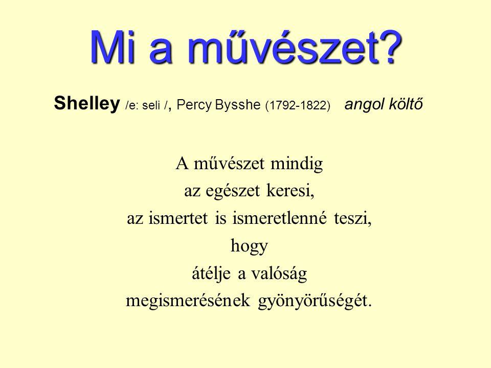 Mi a művészet Shelley /e: seli /, Percy Bysshe (1792-1822) angol költő. A művészet mindig. az egészet keresi,
