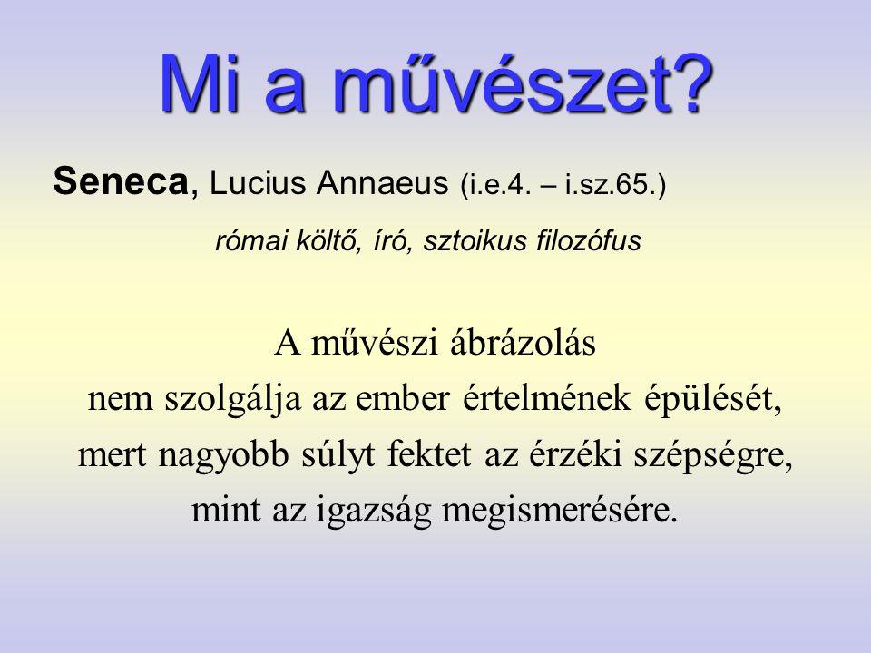 Mi a művészet Seneca, Lucius Annaeus (i.e.4. – i.sz.65.)