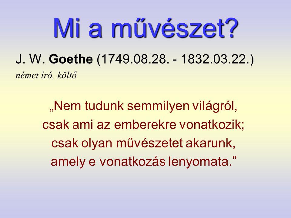 Mi a művészet J. W. Goethe (1749.08.28. - 1832.03.22.)
