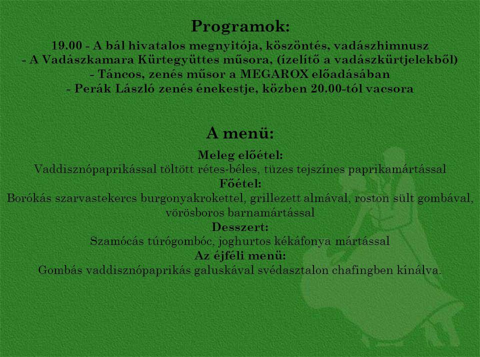 Programok: 19.00 - A bál hivatalos megnyitója, köszöntés, vadászhimnusz. - A Vadászkamara Kürtegyüttes műsora, (ízelítő a vadászkürtjelekből)