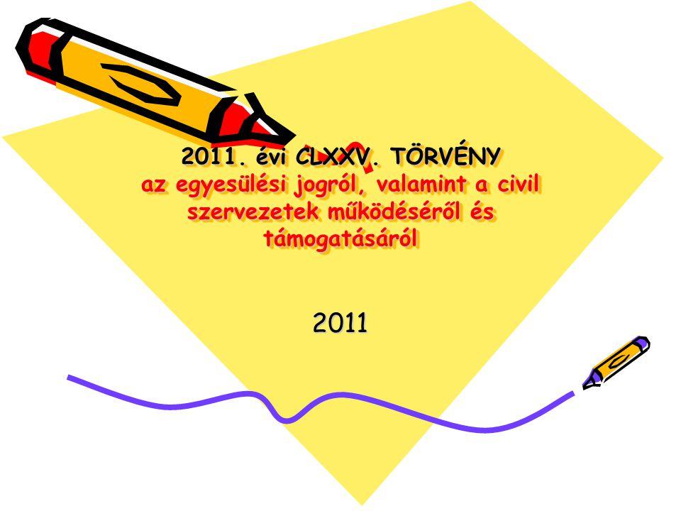 2011. évi CLXXV. TÖRVÉNY az egyesülési jogról, valamint a civil szervezetek működéséről és támogatásáról