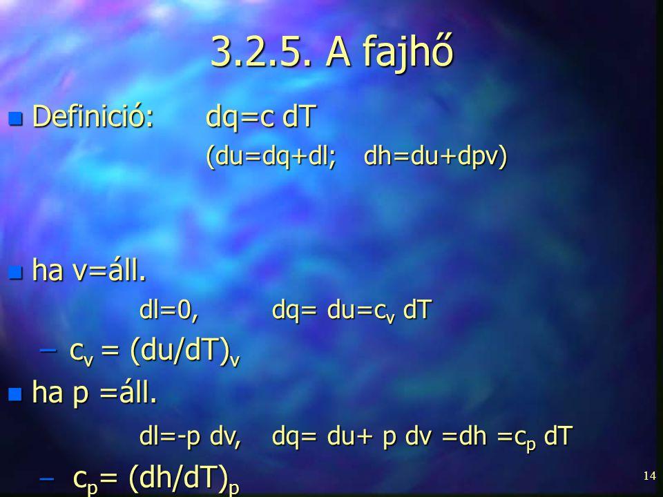 3.2.5. A fajhő Definició: dq=c dT ha v=áll. cv = (du/dT)v ha p =áll.