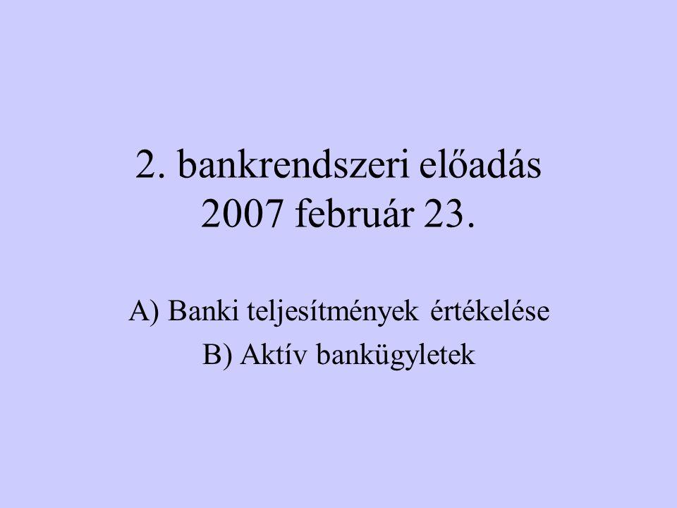 2. bankrendszeri előadás 2007 február 23.