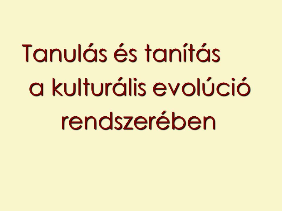 Tanulás és tanítás a kulturális evolúció rendszerében