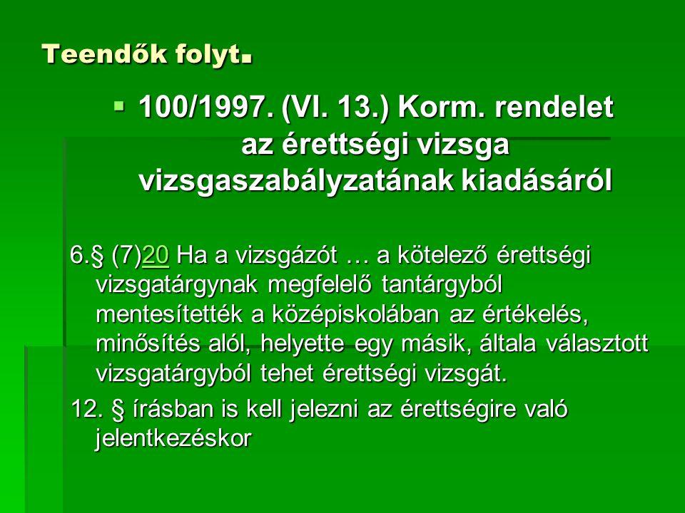 Teendők folyt. 100/1997. (VI. 13.) Korm. rendelet az érettségi vizsga vizsgaszabályzatának kiadásáról.