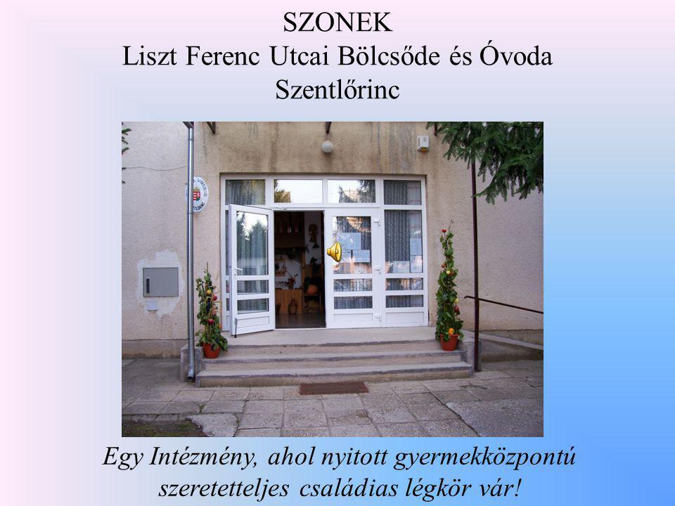 SZONEK Liszt Ferenc Utcai Bölcsőde és Óvoda Szentlőrinc