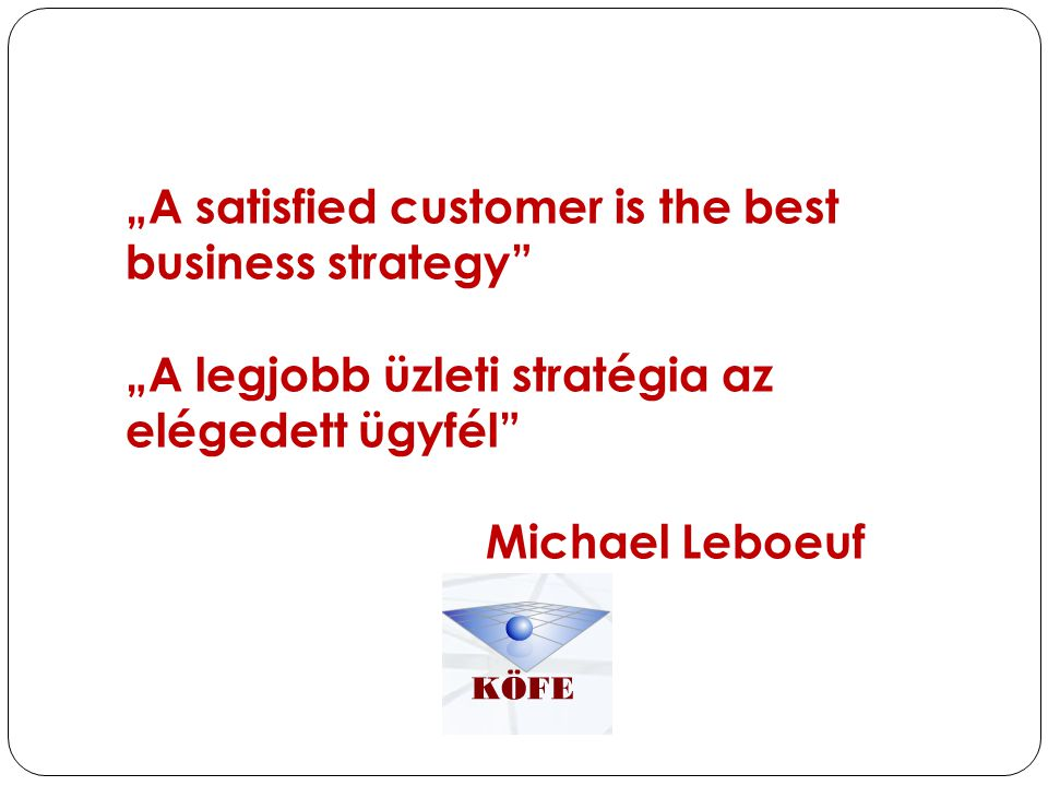 """A satisfied customer is the best business strategy"