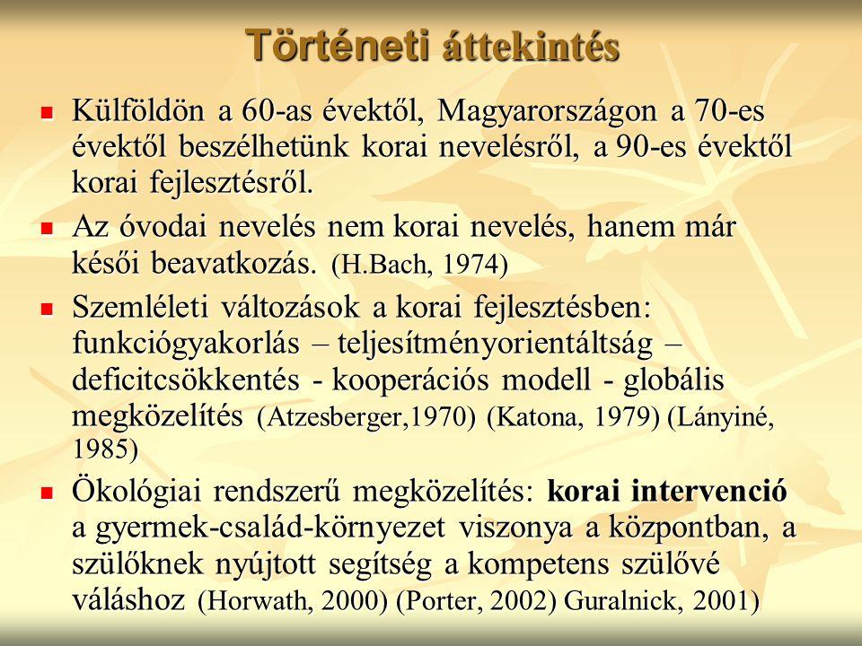 Történeti áttekintés Külföldön a 60-as évektől, Magyarországon a 70-es évektől beszélhetünk korai nevelésről, a 90-es évektől korai fejlesztésről.
