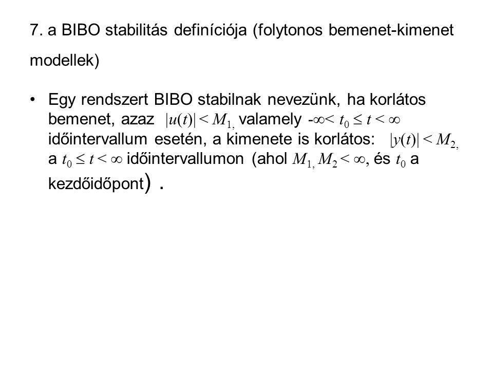 7. a BIBO stabilitás definíciója (folytonos bemenet-kimenet modellek)