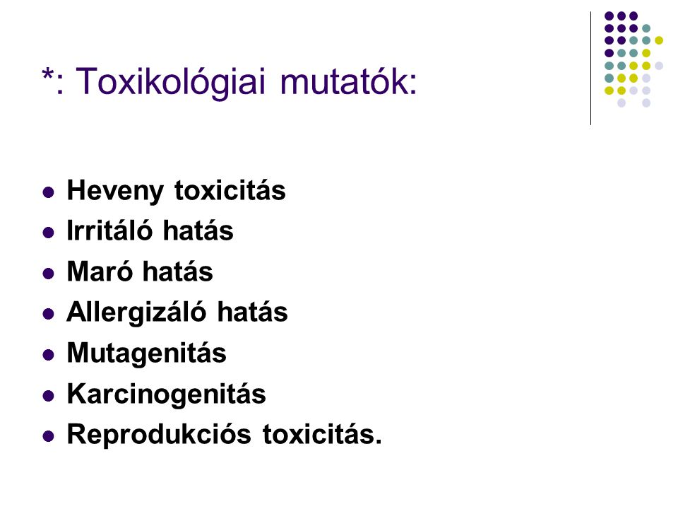 *: Toxikológiai mutatók: