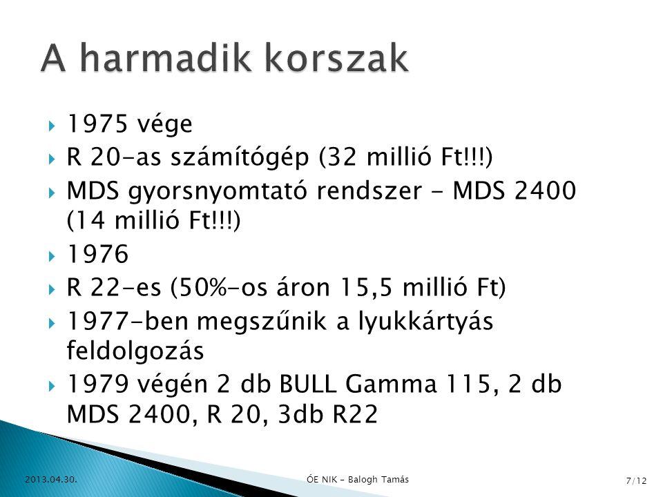 A harmadik korszak 1975 vége R 20-as számítógép (32 millió Ft!!!)