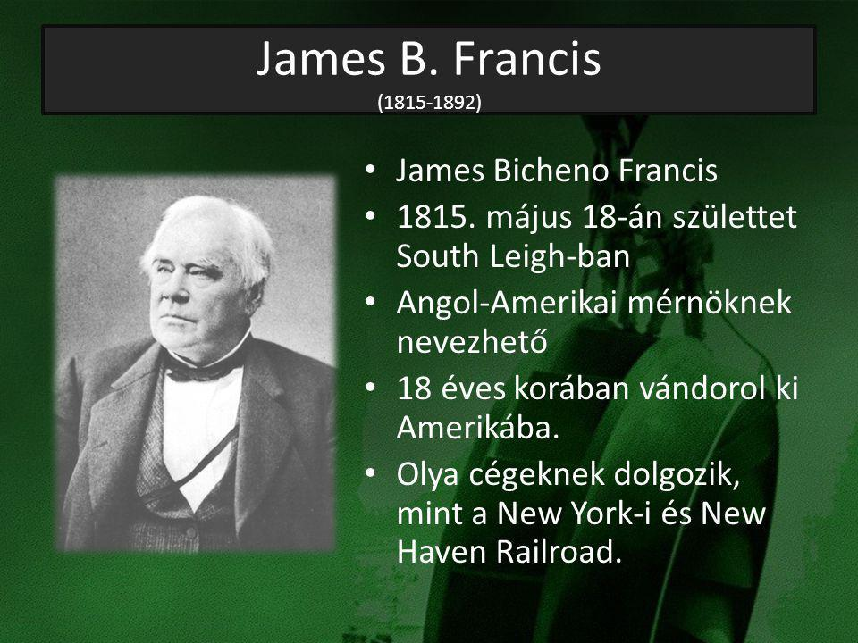 James B. Francis ( ) James Bicheno Francis