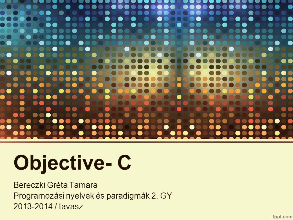 Objective- C Bereczki Gréta Tamara