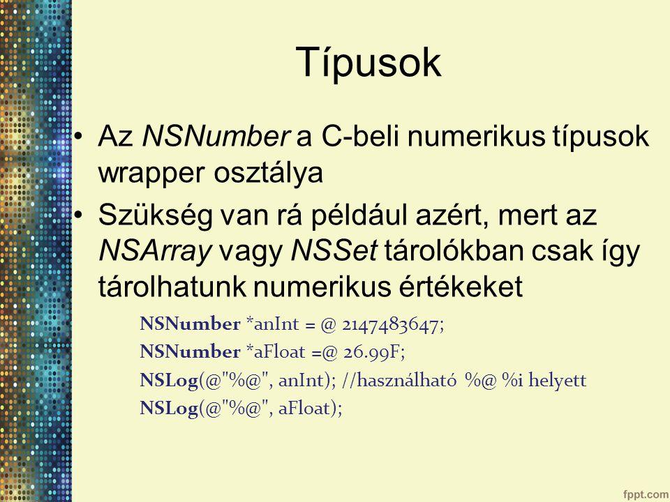 Típusok Az NSNumber a C-beli numerikus típusok wrapper osztálya
