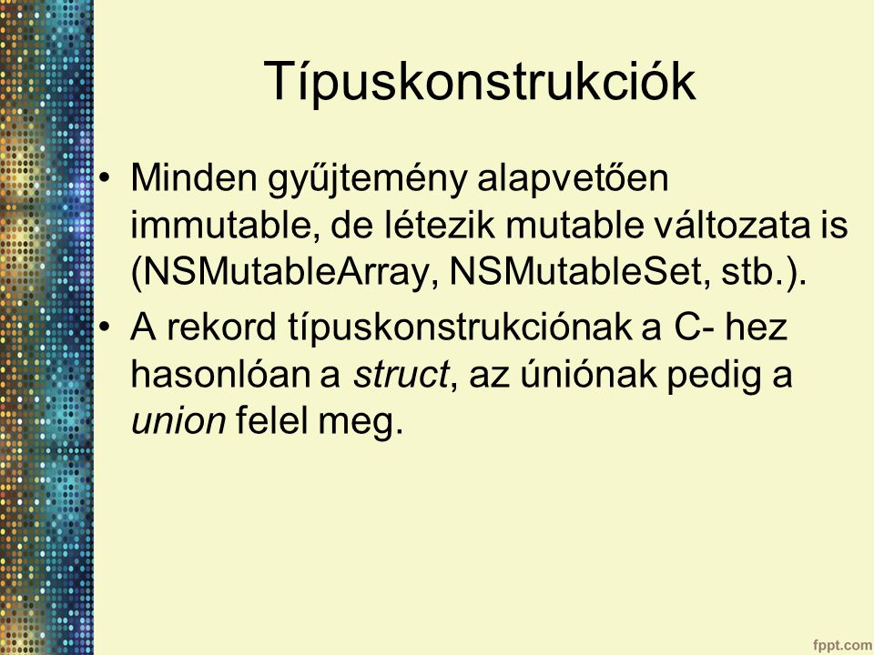 Típuskonstrukciók Minden gyűjtemény alapvetően immutable, de létezik mutable változata is (NSMutableArray, NSMutableSet, stb.).