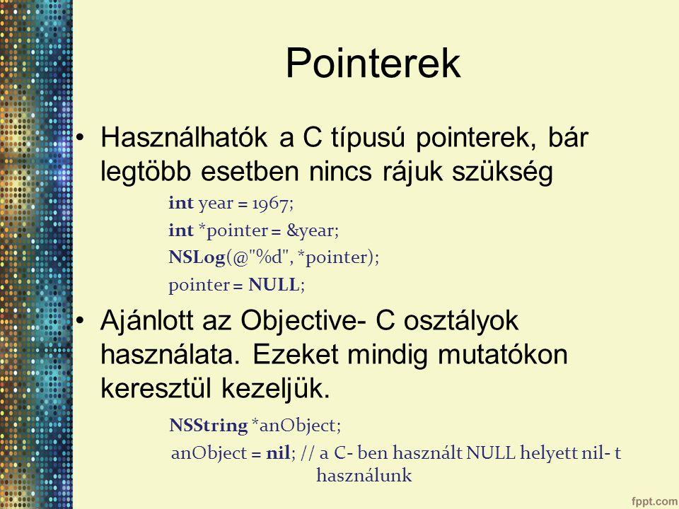 Pointerek Használhatók a C típusú pointerek, bár legtöbb esetben nincs rájuk szükség. int year = 1967;