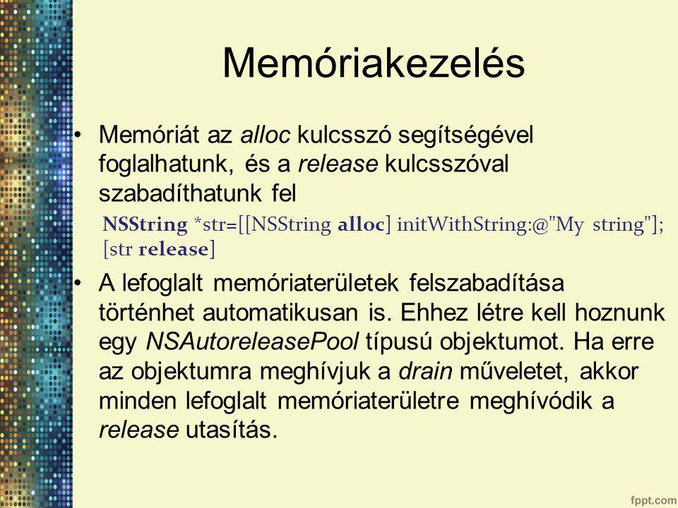 Memóriakezelés Memóriát az alloc kulcsszó segítségével foglalhatunk, és a release kulcsszóval szabadíthatunk fel.