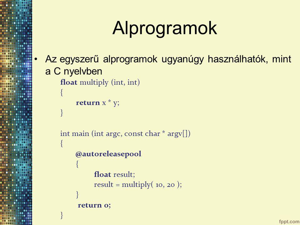 Alprogramok Az egyszerű alprogramok ugyanúgy használhatók, mint a C nyelvben. float multiply (int, int)
