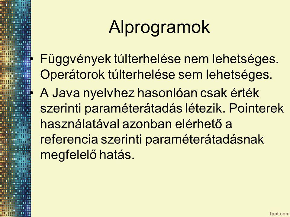 Alprogramok Függvények túlterhelése nem lehetséges. Operátorok túlterhelése sem lehetséges.