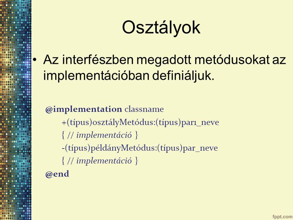Osztályok Az interfészben megadott metódusokat az implementációban definiáljuk. @implementation classname.