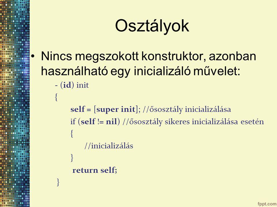 Osztályok Nincs megszokott konstruktor, azonban használható egy inicializáló művelet: - (id) init.