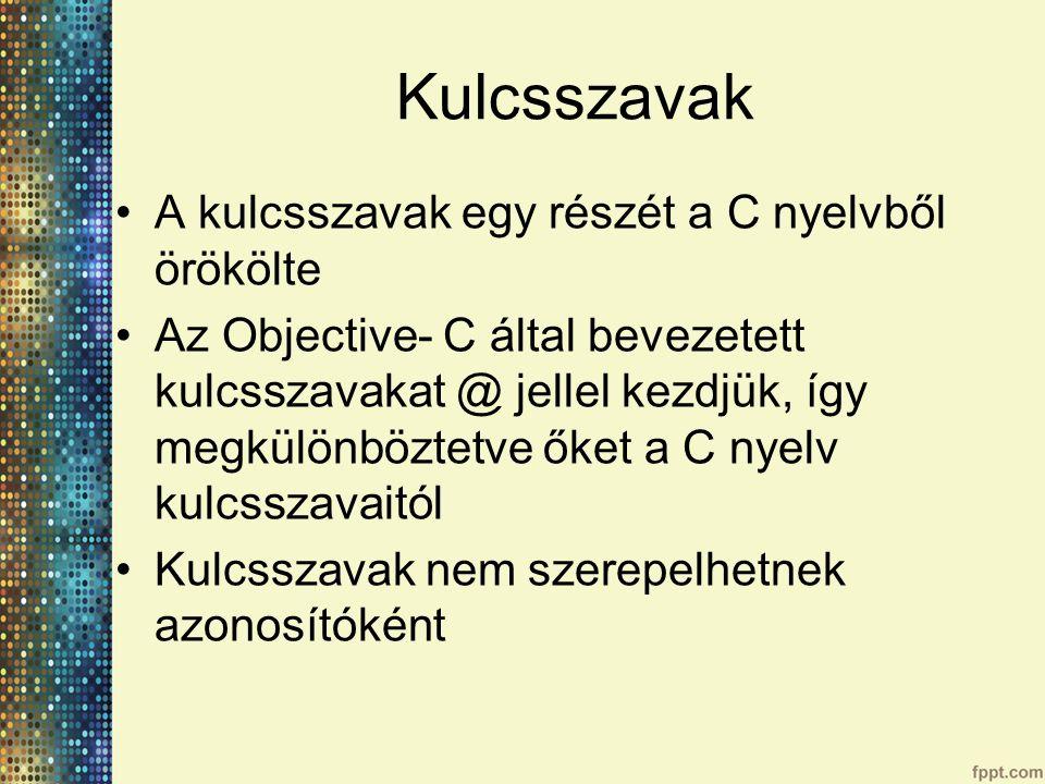 Kulcsszavak A kulcsszavak egy részét a C nyelvből örökölte