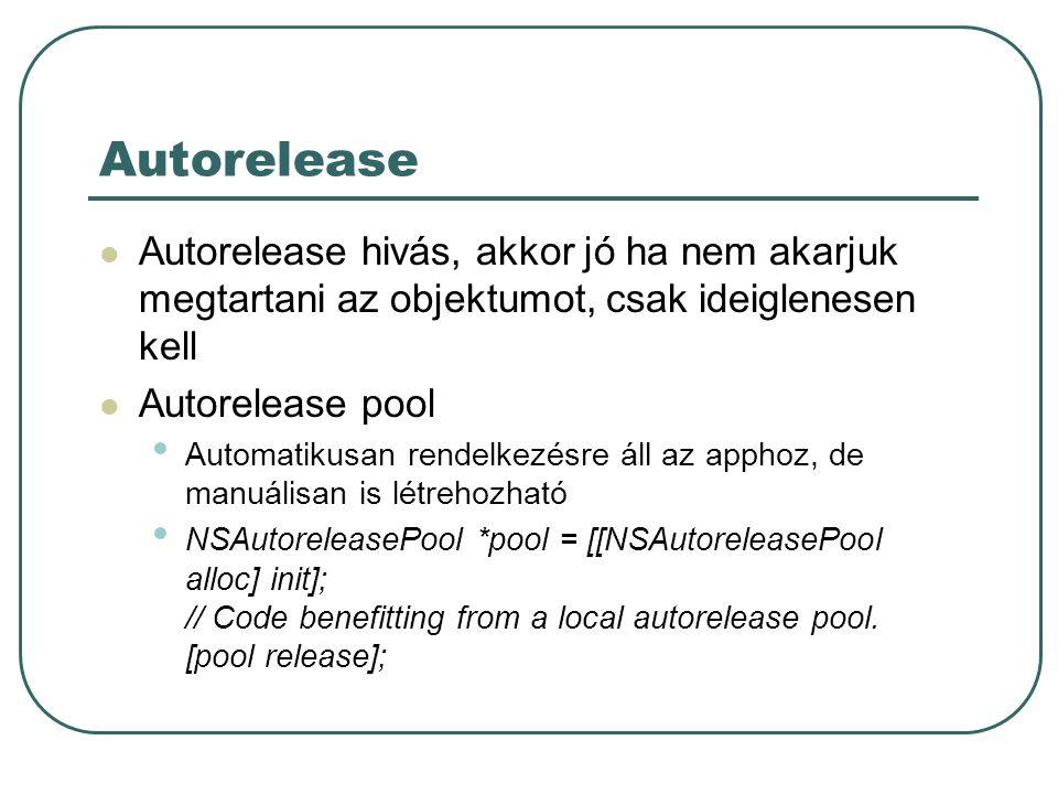 Autorelease Autorelease hivás, akkor jó ha nem akarjuk megtartani az objektumot, csak ideiglenesen kell.