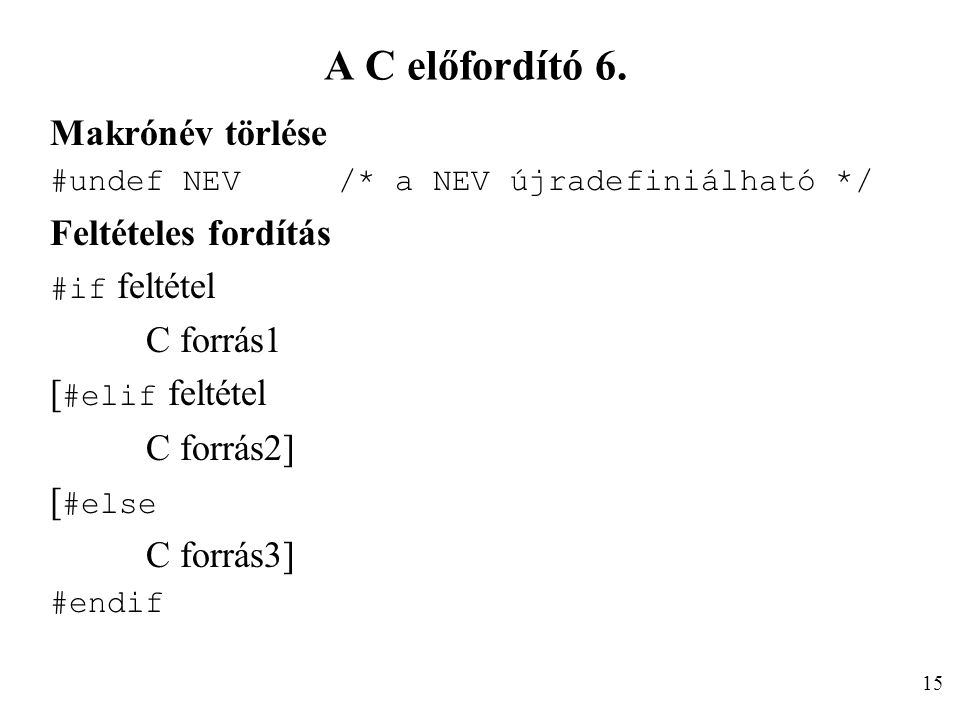 A C előfordító 6. Makrónév törlése Feltételes fordítás C forrás1